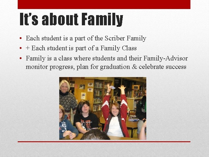 It's about Family • Each student is a part of the Scriber Family •