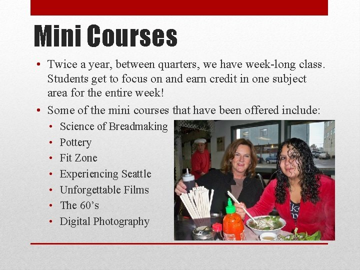 Mini Courses • Twice a year, between quarters, we have week-long class. Students get