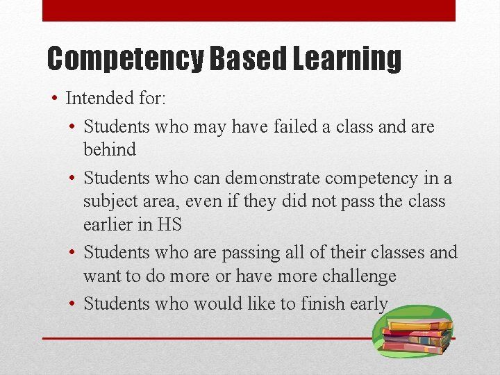 Competency Based Learning • Intended for: • Students who may have failed a class