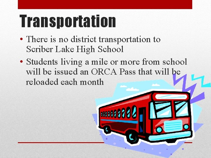 Transportation • There is no district transportation to Scriber Lake High School • Students