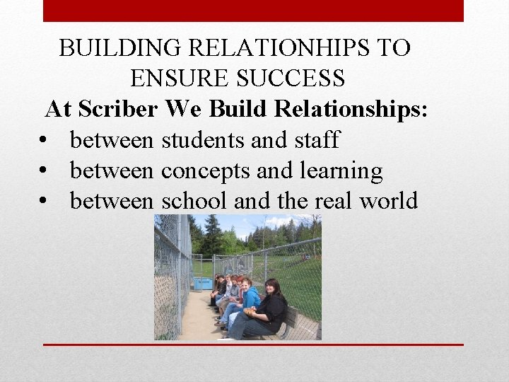 BUILDING RELATIONHIPS TO ENSURE SUCCESS At Scriber We Build Relationships: • between students and