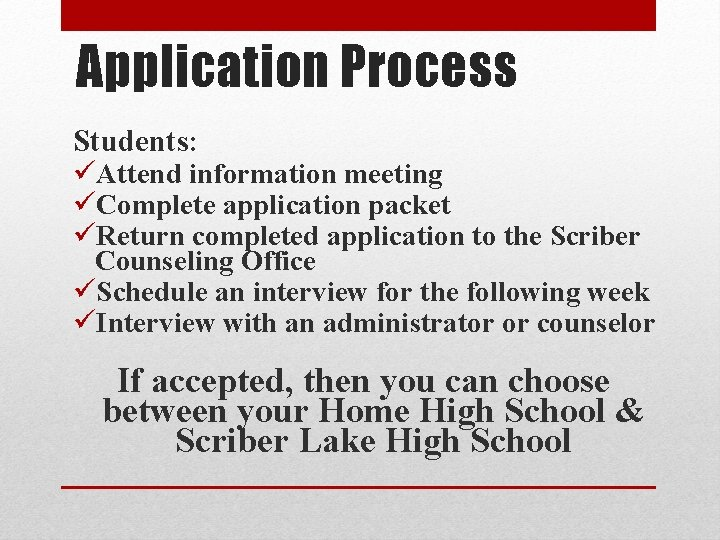 Application Process Students: üAttend information meeting üComplete application packet üReturn completed application to the