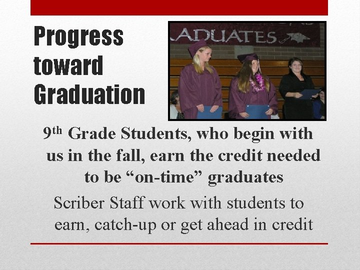 Progress toward Graduation 9 th Grade Students, who begin with us in the fall,