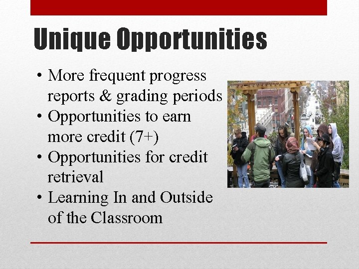 Unique Opportunities • More frequent progress reports & grading periods • Opportunities to earn