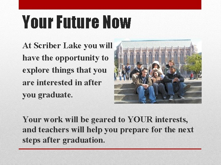 Your Future Now At Scriber Lake you will have the opportunity to explore things