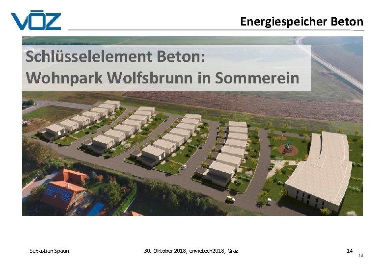Energiespeicher Beton Schlüsselelement Beton: Wohnpark Wolfsbrunn in Sommerein Sebastian Spaun 30. Oktober 2018, envietech