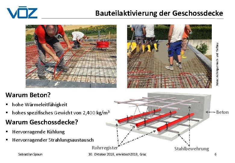 Fotos: Aichinger Hoch- und Tiefbau Bauteilaktivierung der Geschossdecke Warum Beton? § hohe Wärmeleitfähigkeit §