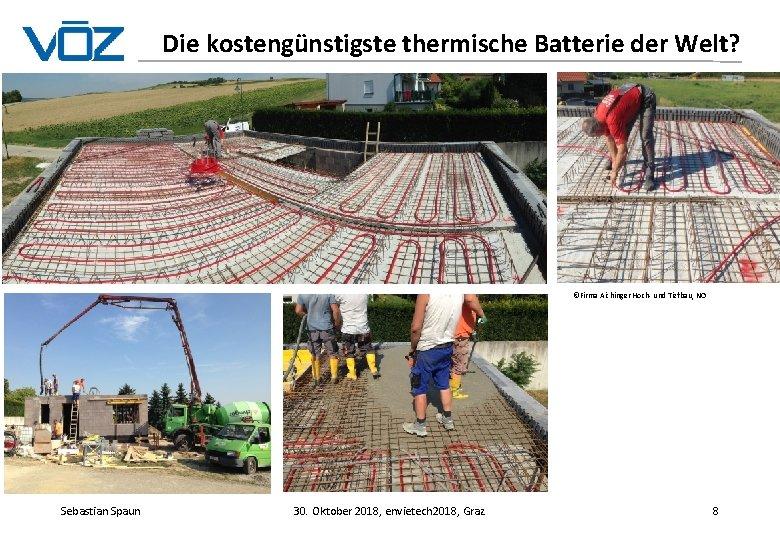 Die kostengünstigste thermische Batterie der Welt? ©Firma Aichinger Hoch- und Tiefbau, NÖ Sebastian Spaun
