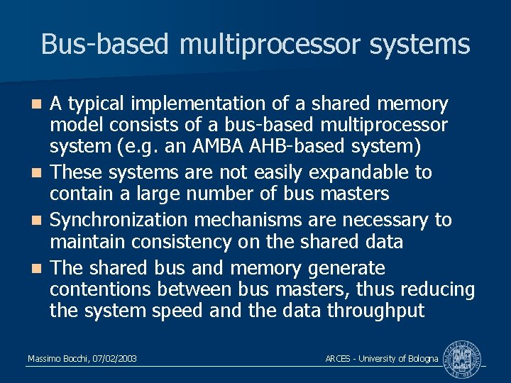 Bus-based multiprocessor systems n n A typical implementation of a shared memory model consists