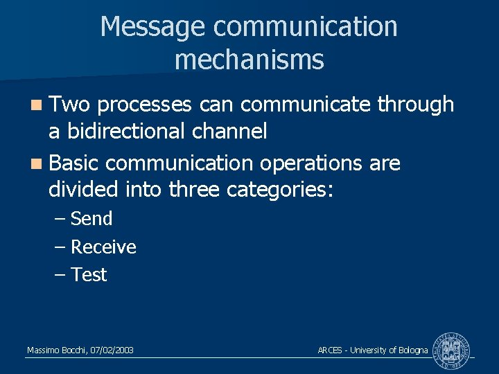 Message communication mechanisms n Two processes can communicate through a bidirectional channel n Basic