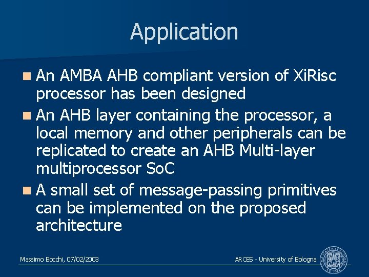Application n An AMBA AHB compliant version of Xi. Risc processor has been designed