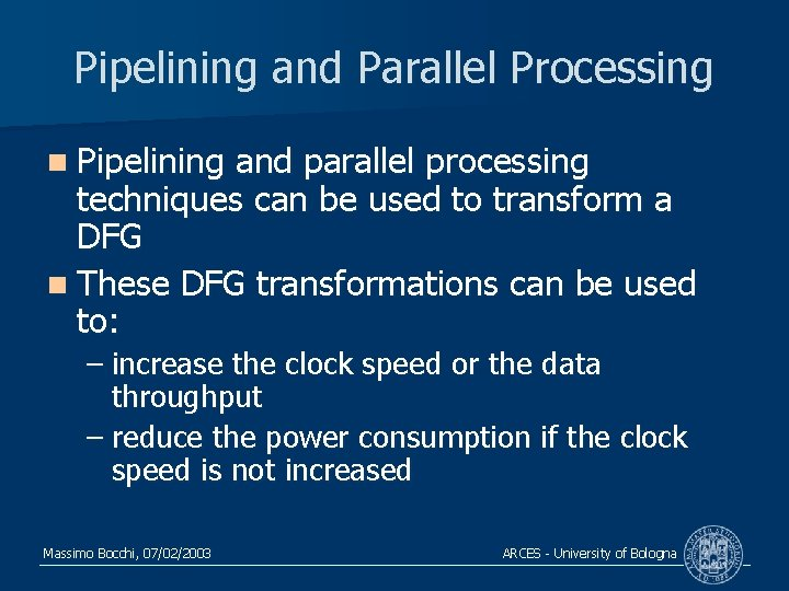 Pipelining and Parallel Processing n Pipelining and parallel processing techniques can be used to