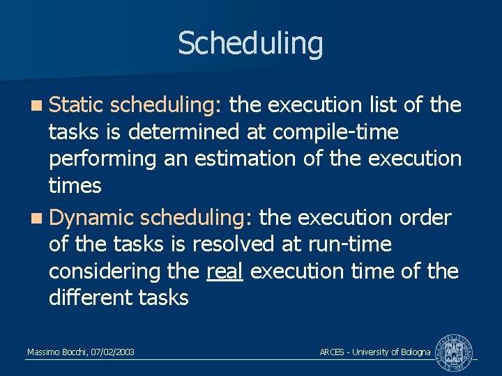 Scheduling n Static scheduling: the execution list of the tasks is determined at compile-time