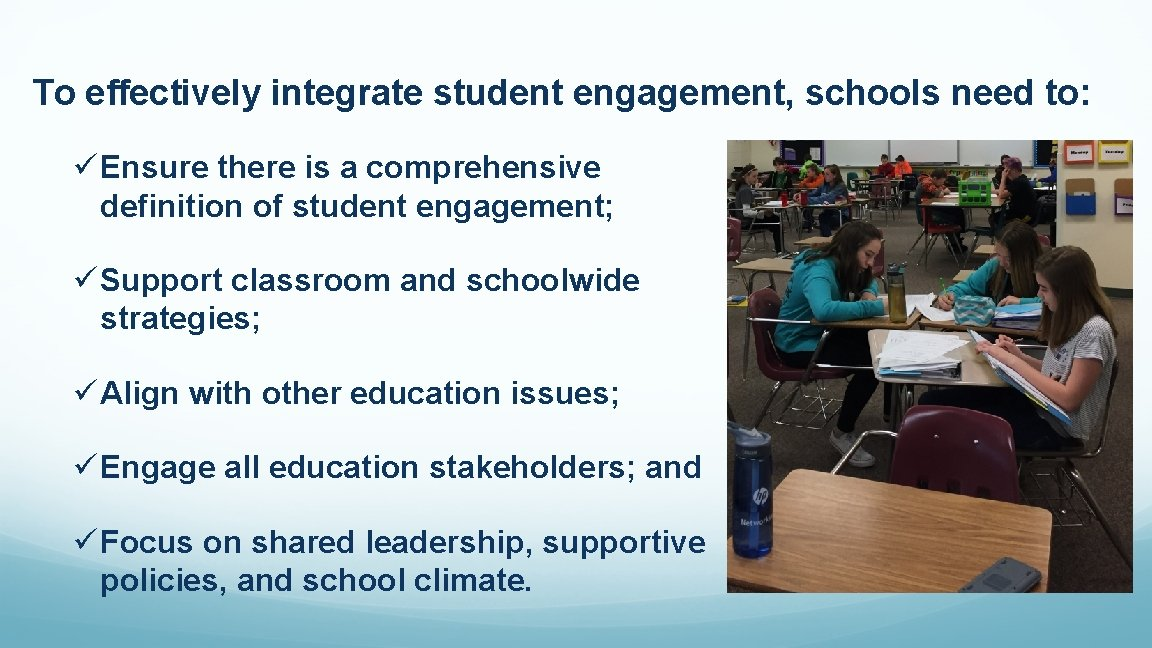 To effectively integrate student engagement, schools need to: Ensure there is a comprehensive