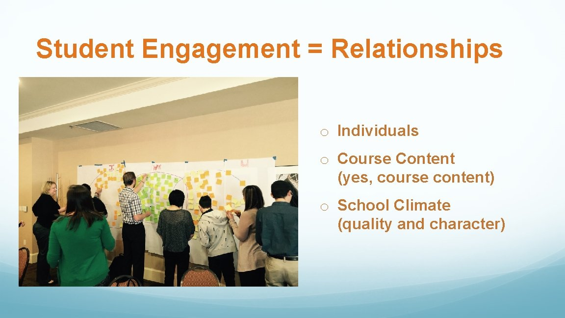 Student Engagement = Relationships o Individuals o Course Content (yes, course content) o School