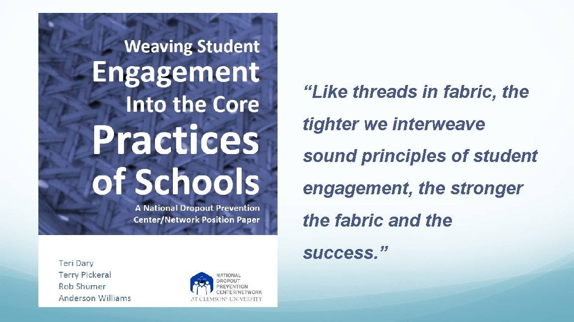 """""""Like threads in fabric, the tighter we interweave sound principles of student engagement, the"""