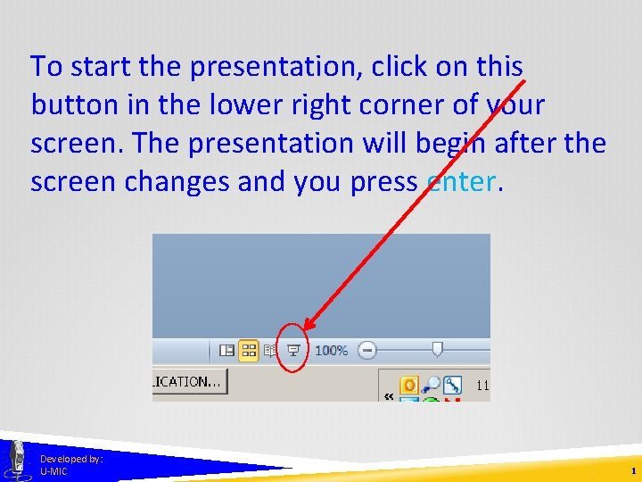 To start the presentation, click on this button in the lower right corner of
