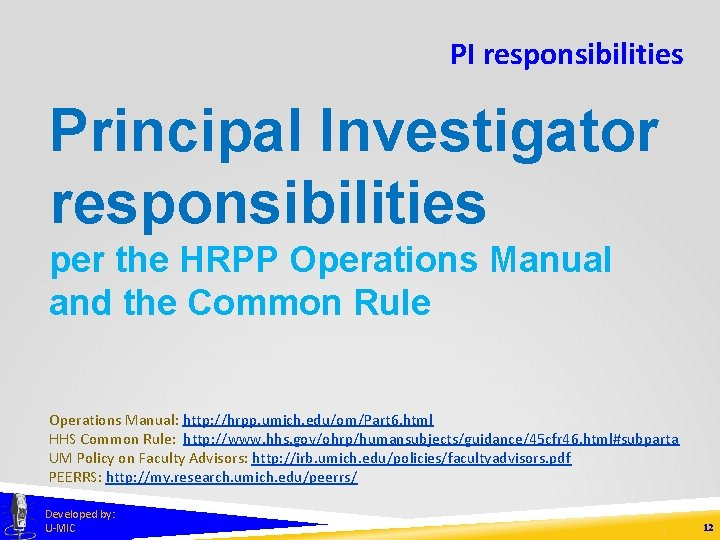 PI responsibilities Principal Investigator responsibilities per the HRPP Operations Manual and the Common Rule