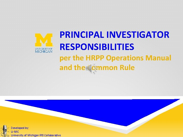 PRINCIPAL INVESTIGATOR RESPONSIBILITIES per the HRPP Operations Manual and the Common Rule Developed by: