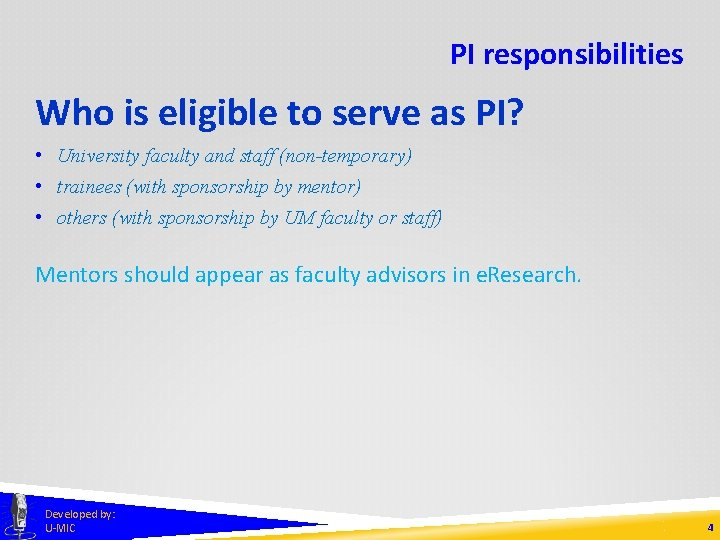 PI responsibilities Who is eligible to serve as PI? • University faculty and staff