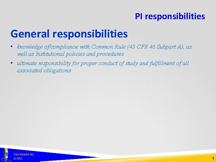 PI responsibilities General responsibilities • knowledge of/compliance with Common Rule (45 CFR 46 Subpart