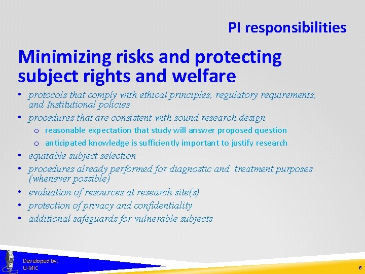 PI responsibilities Minimizing risks and protecting subject rights and welfare • protocols that comply