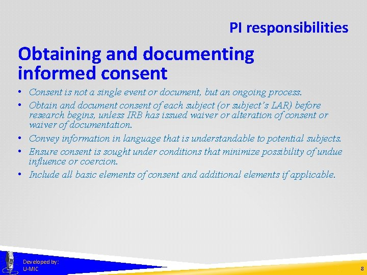 PI responsibilities Obtaining and documenting informed consent • Consent is not a single event