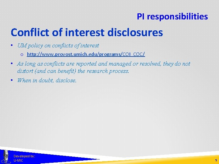 PI responsibilities Conflict of interest disclosures • UM policy on conflicts of interest o