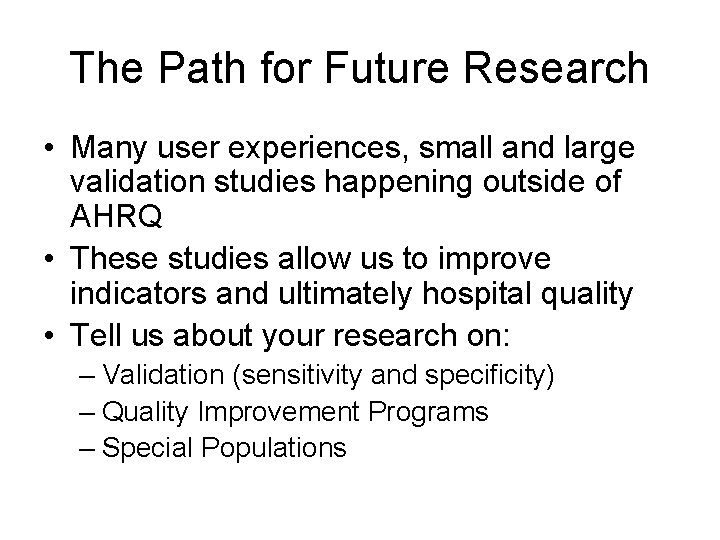 The Path for Future Research • Many user experiences, small and large validation studies