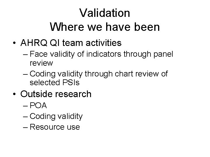 Validation Where we have been • AHRQ QI team activities – Face validity of