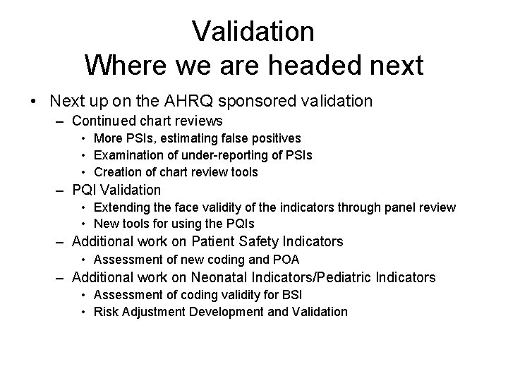 Validation Where we are headed next • Next up on the AHRQ sponsored validation