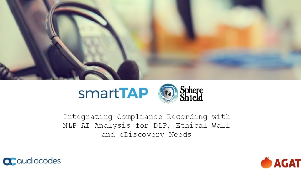 Integrating Compliance Recording with NLP AI Analysis for DLP, Ethical Wall and e. Discovery