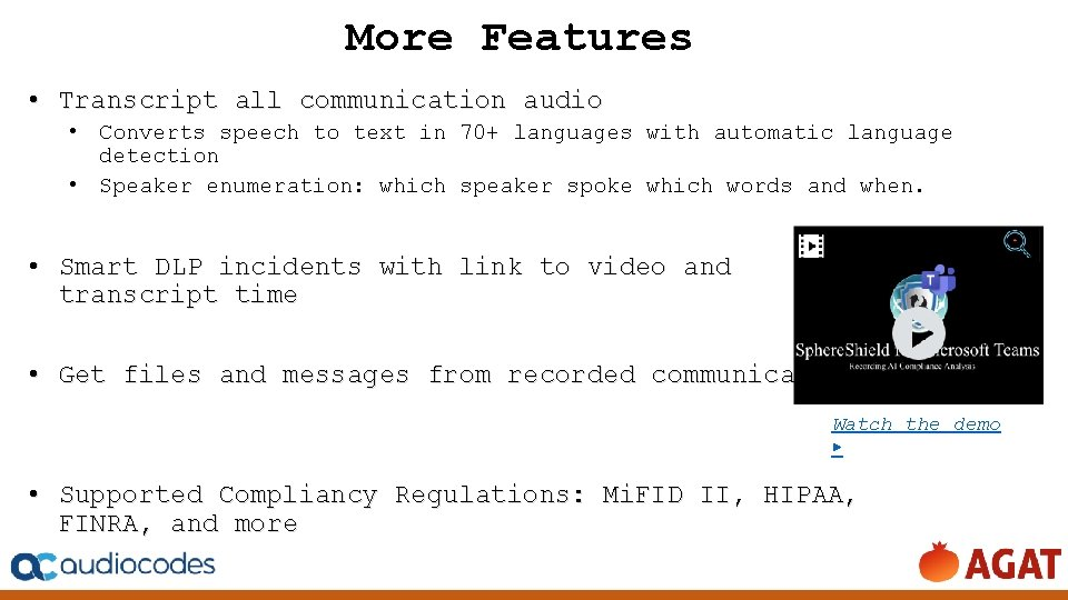 More Features • Transcript all communication audio • Converts speech to text in 70+