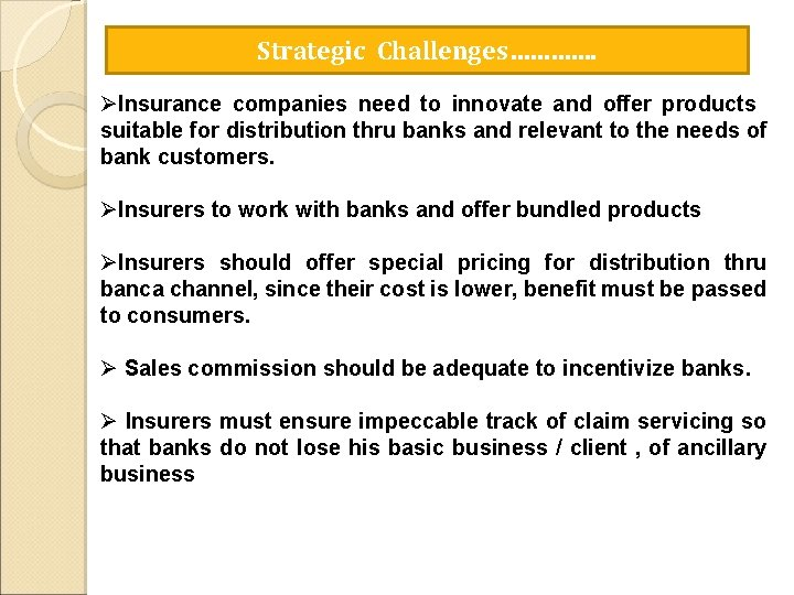 Strategic Challenges…………. ØInsurance companies need to innovate and offer products suitable for distribution thru