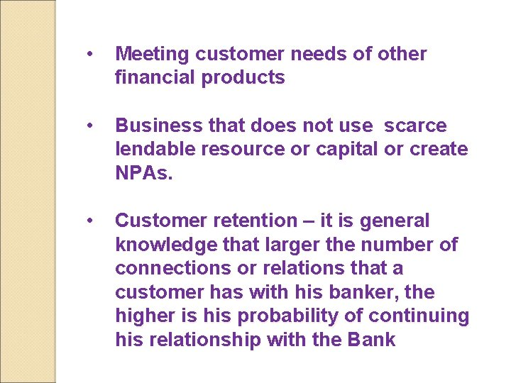 • Meeting customer needs of other financial products • Business that does not
