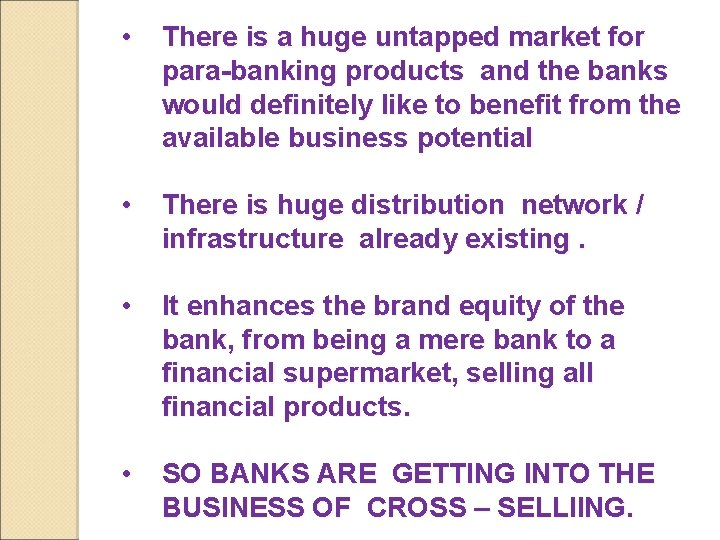 • There is a huge untapped market for para-banking products and the banks
