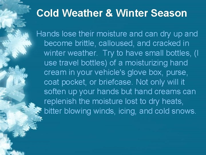 Cold Weather & Winter Season Hands lose their moisture and can dry up and