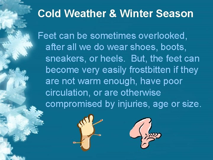 Cold Weather & Winter Season Feet can be sometimes overlooked, after all we do