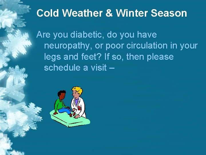 Cold Weather & Winter Season Are you diabetic, do you have neuropathy, or poor