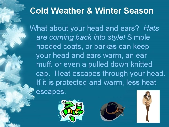 Cold Weather & Winter Season What about your head and ears? Hats are coming