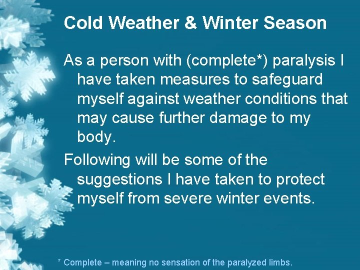 Cold Weather & Winter Season As a person with (complete*) paralysis I have taken