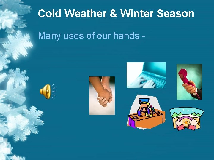 Cold Weather & Winter Season Many uses of our hands -