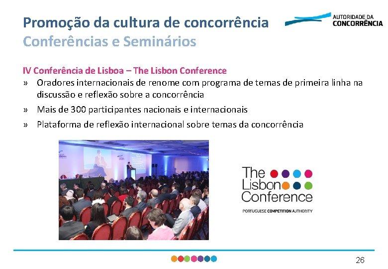 Promoção da cultura de concorrência Conferências e Seminários IV Conferência de Lisboa – The