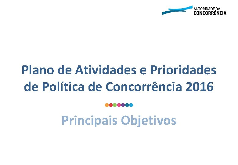 Plano de Atividades e Prioridades de Política de Concorrência 2016 Principais Objetivos