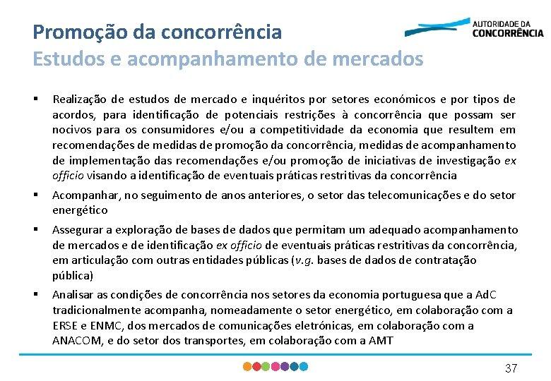 Promoção da concorrência Estudos e acompanhamento de mercados § Realização de estudos de mercado