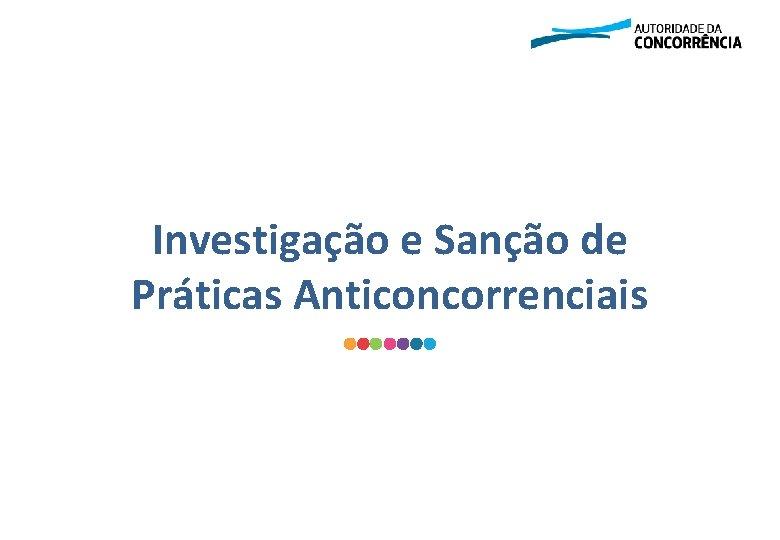 Investigação e Sanção de Práticas Anticoncorrenciais