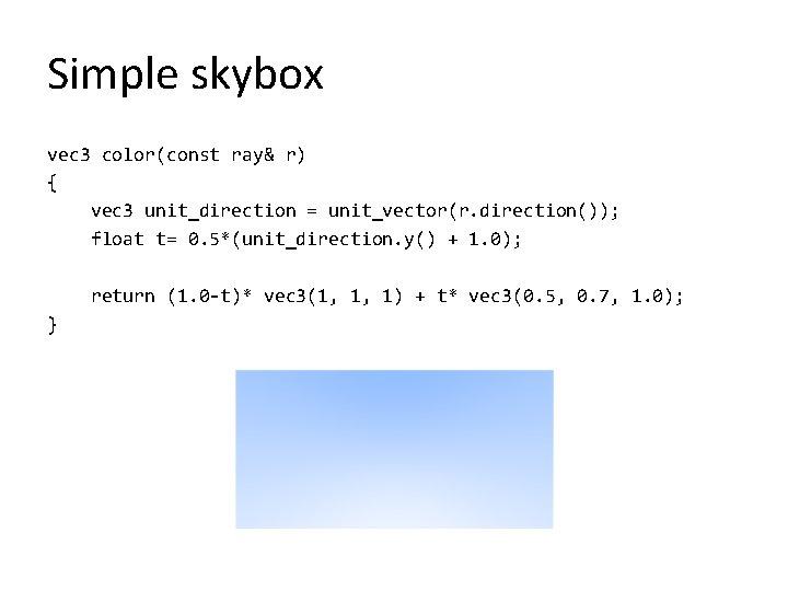 Simple skybox vec 3 color(const ray& r) { vec 3 unit_direction = unit_vector(r. direction());