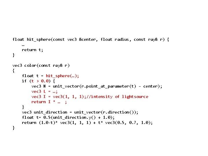 float hit_sphere(const vec 3 &center, float radius, const ray& r) { … return t;