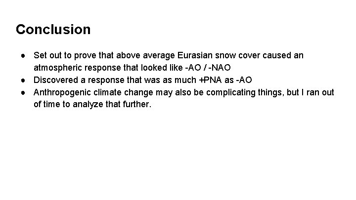 Conclusion ● Set out to prove that above average Eurasian snow cover caused an