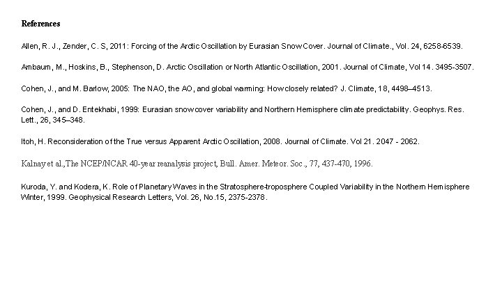 References Allen, R. J. , Zender, C. S, 2011: Forcing of the Arctic Oscillation